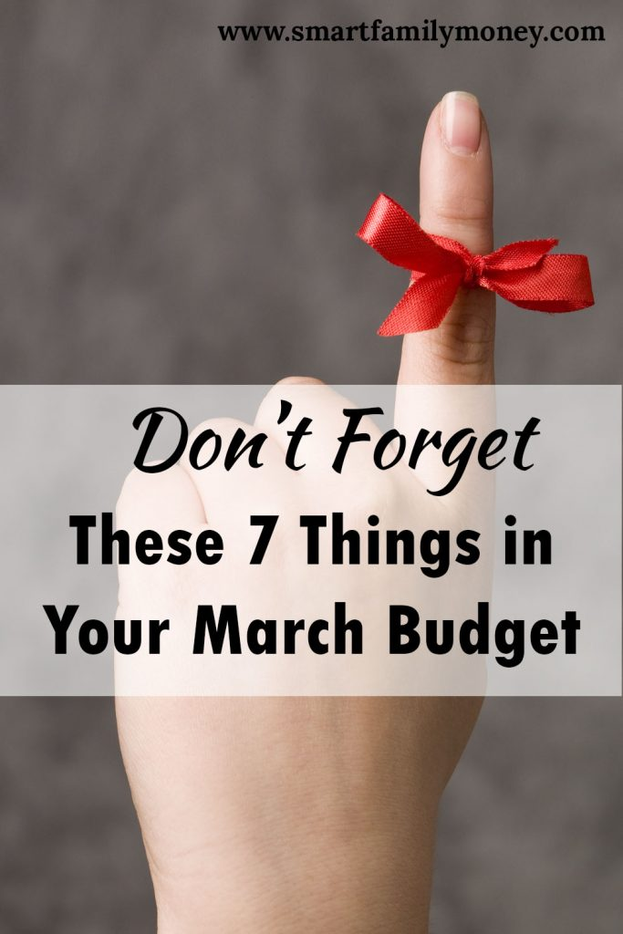 Don't Forget These 7 Things in Your March Budget