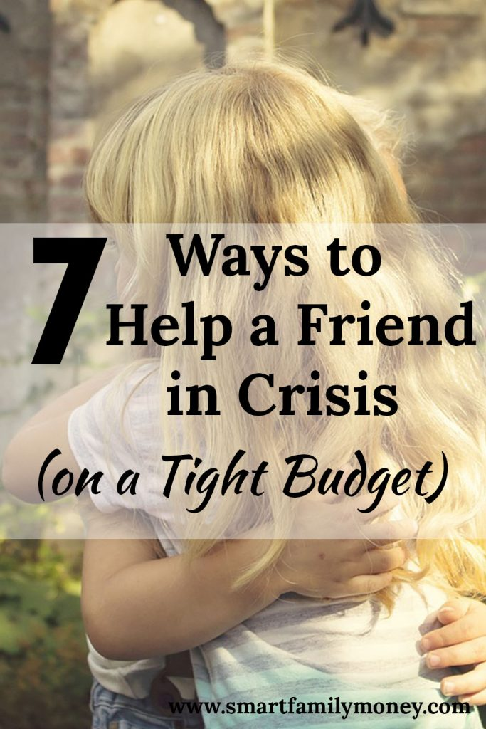 7 Ways to Help a Friend in Crisis (on a Tight Budget)