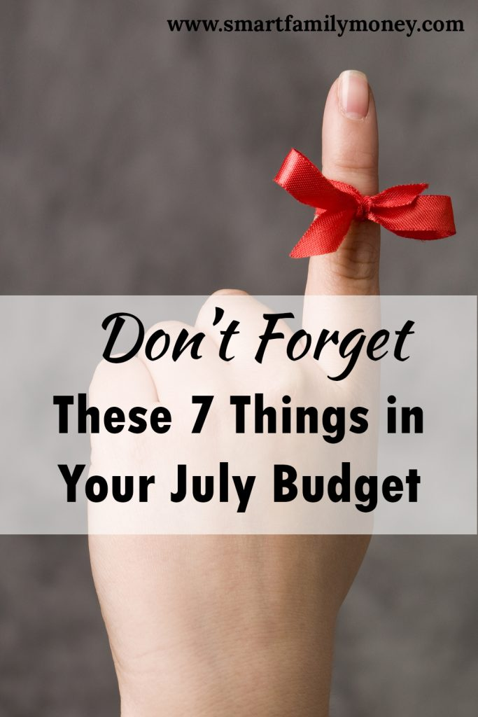 Don't Forget These 7 Things In Your July Budget