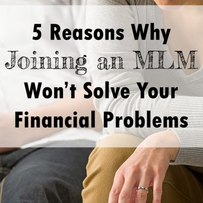 5 Reasons Why Joining an MLM Will NOT Solve Your Financial Problems